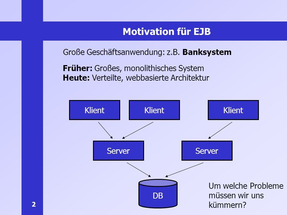 Motivation für EJB Große Geschäftsanwendung: z.B. Banksystem