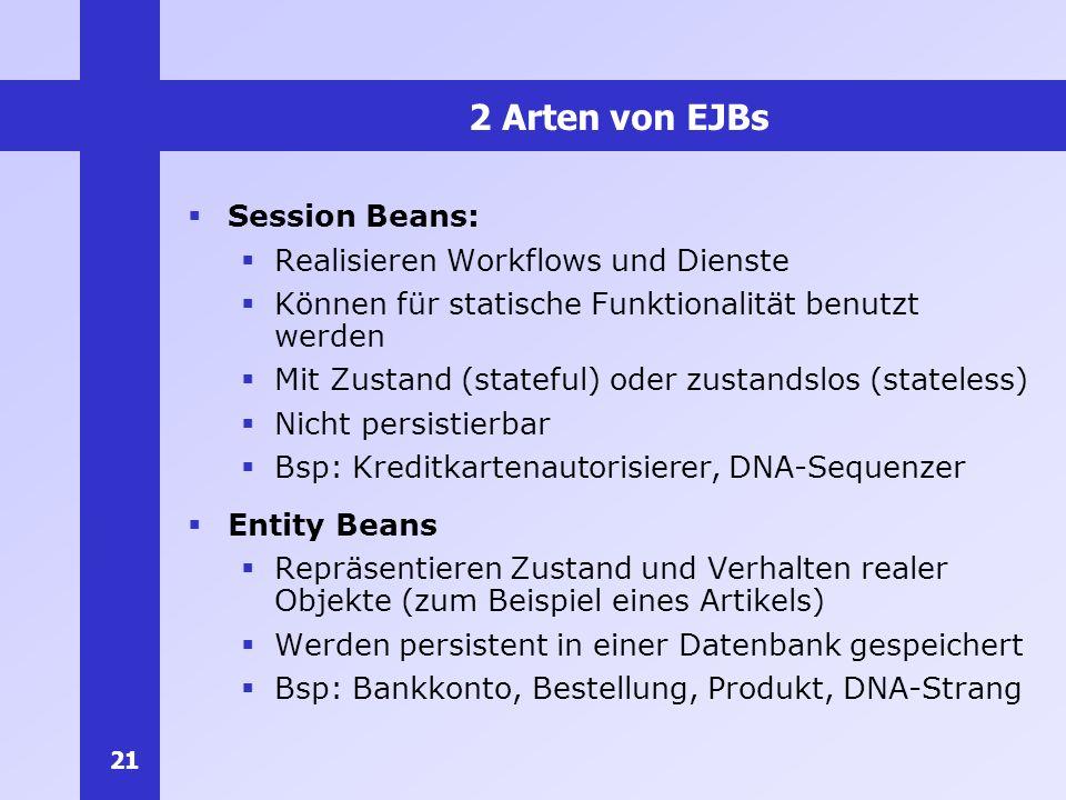 2 Arten von EJBs Session Beans: Realisieren Workflows und Dienste