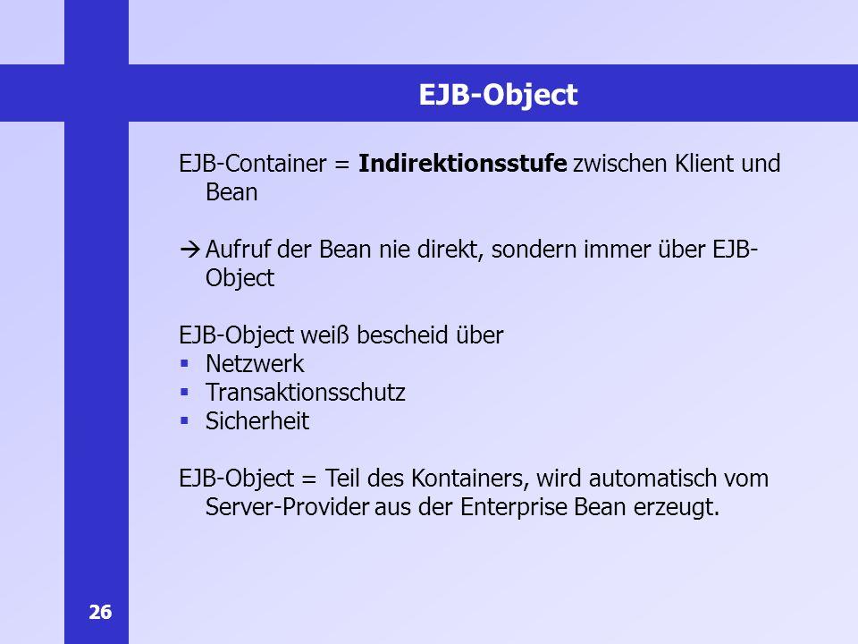 EJB-Object EJB-Container = Indirektionsstufe zwischen Klient und Bean
