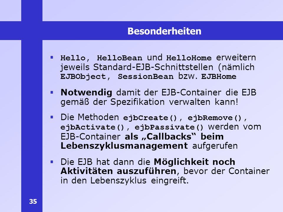 Besonderheiten Hello, HelloBean und HelloHome erweitern jeweils Standard-EJB-Schnittstellen (nämlich EJBObject, SessionBean bzw. EJBHome.