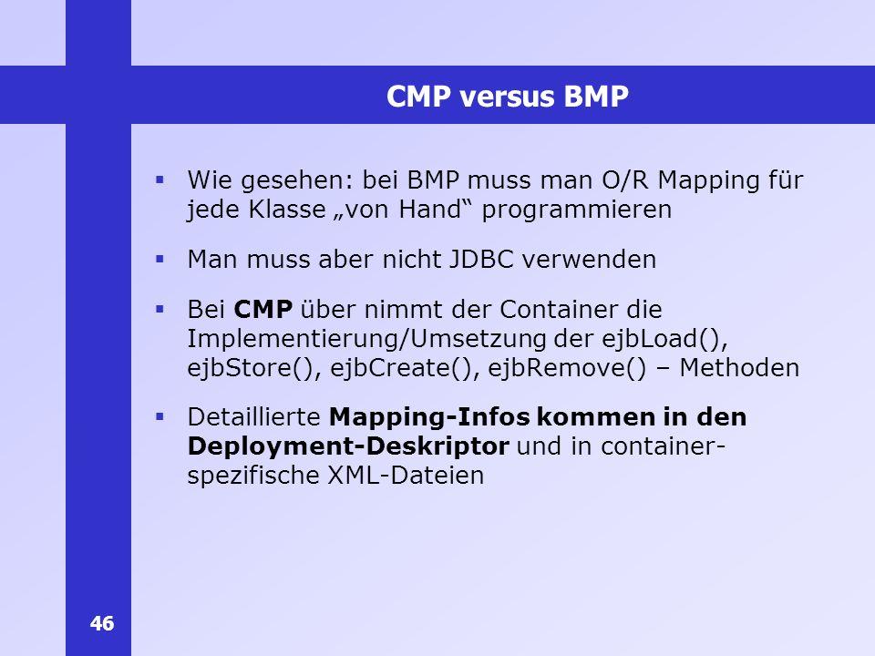 """CMP versus BMP Wie gesehen: bei BMP muss man O/R Mapping für jede Klasse """"von Hand programmieren."""