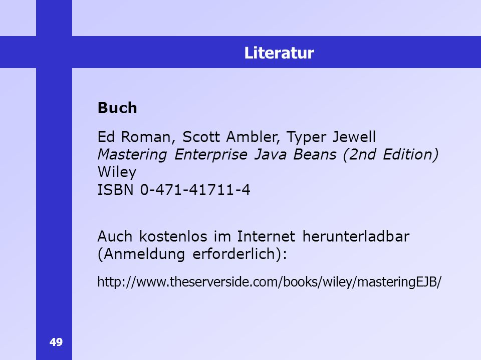Literatur Buch. Ed Roman, Scott Ambler, Typer Jewell Mastering Enterprise Java Beans (2nd Edition) Wiley ISBN 0-471-41711-4.