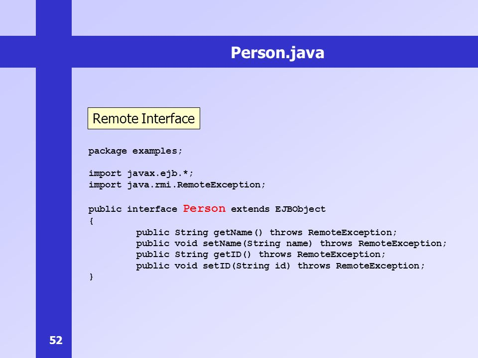 Person.java Remote Interface package examples; import javax.ejb.*;