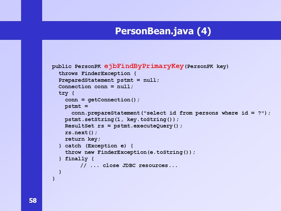 PersonBean.java (4) public PersonPK ejbFindByPrimaryKey(PersonPK key)