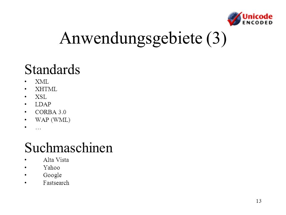 Anwendungsgebiete (3) Standards Suchmaschinen XML XHTML XSL LDAP