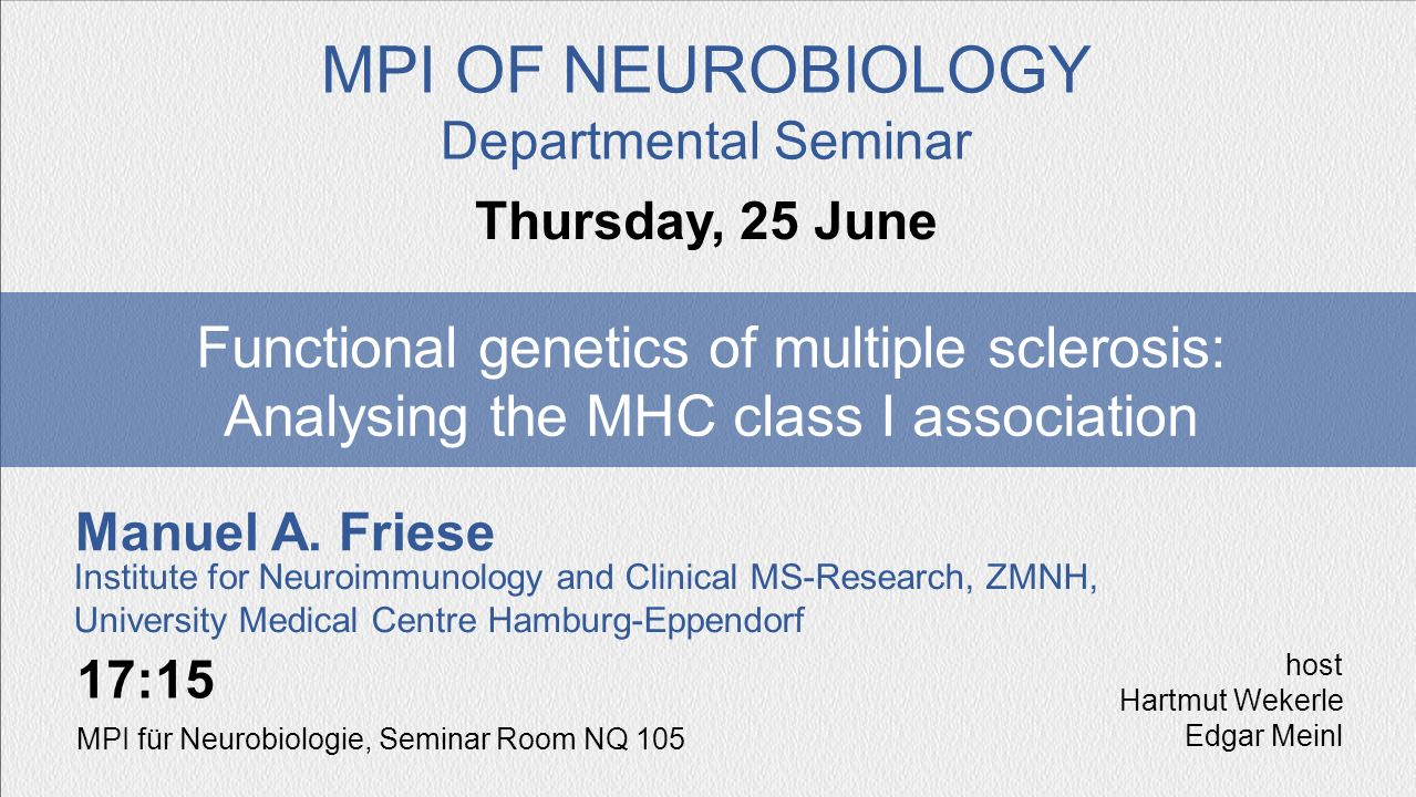 MPI OF NEUROBIOLOGY Departmental Seminar. Thursday, 25 June. Functional genetics of multiple sclerosis: Analysing the MHC class I association.