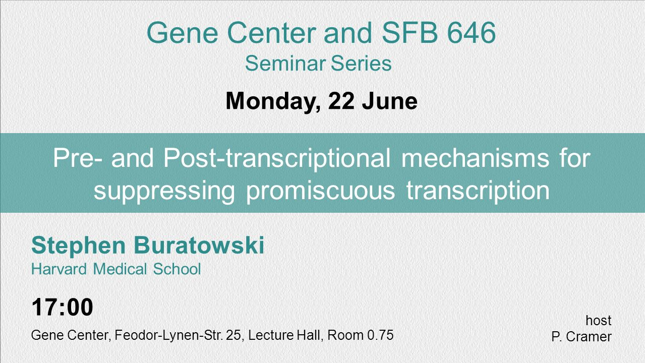 Gene Center and SFB 646 Seminar Series. Monday, 22 June. Pre- and Post-transcriptional mechanisms for suppressing promiscuous transcription.