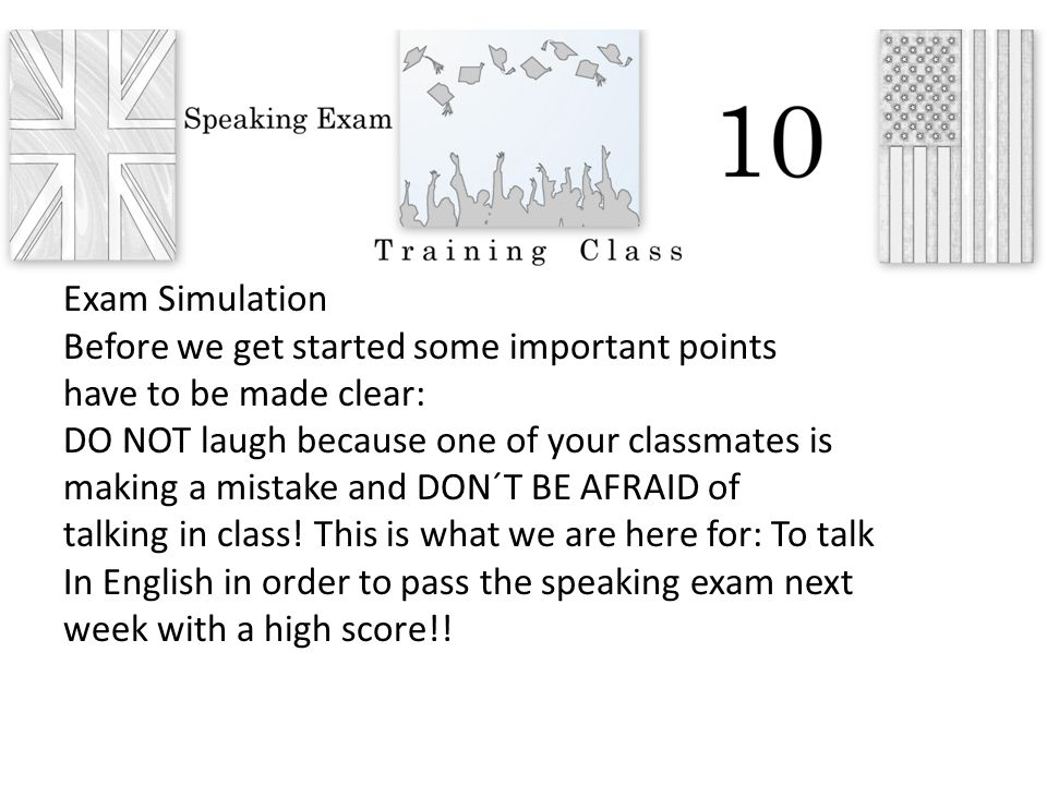 Exam Simulation Before we get started some important points. have to be made clear: DO NOT laugh because one of your classmates is.