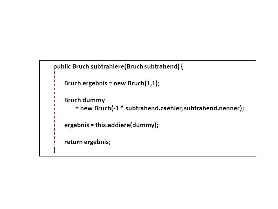 public Bruch subtrahiere(Bruch subtrahend) {