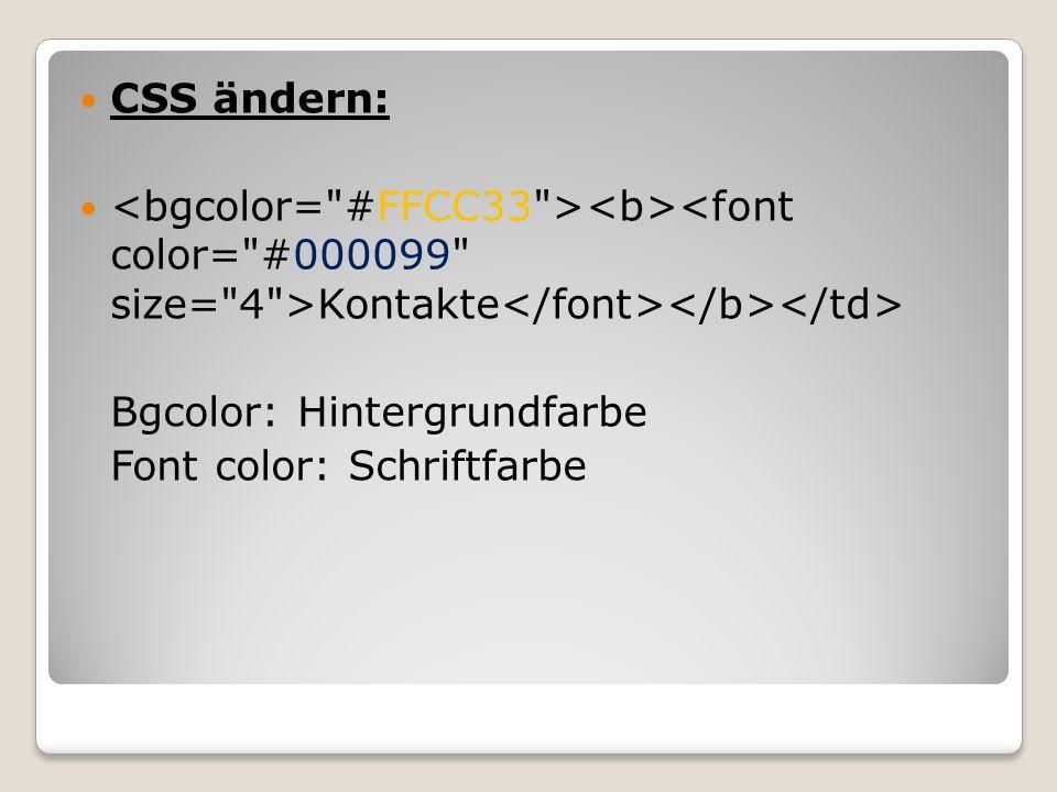 CSS ändern: <bgcolor= #FFCC33 ><b><font color= #000099 size= 4 >Kontakte</font></b></td> Bgcolor: Hintergrundfarbe.