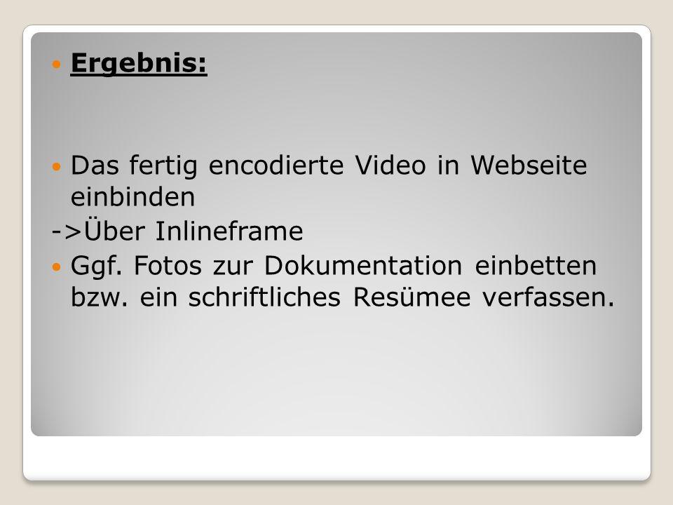 Ergebnis: Das fertig encodierte Video in Webseite einbinden. ->Über Inlineframe.