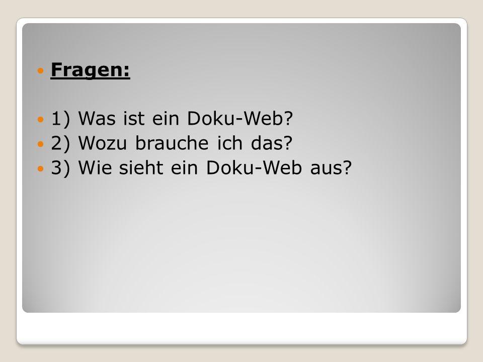 Fragen: 1) Was ist ein Doku-Web 2) Wozu brauche ich das 3) Wie sieht ein Doku-Web aus