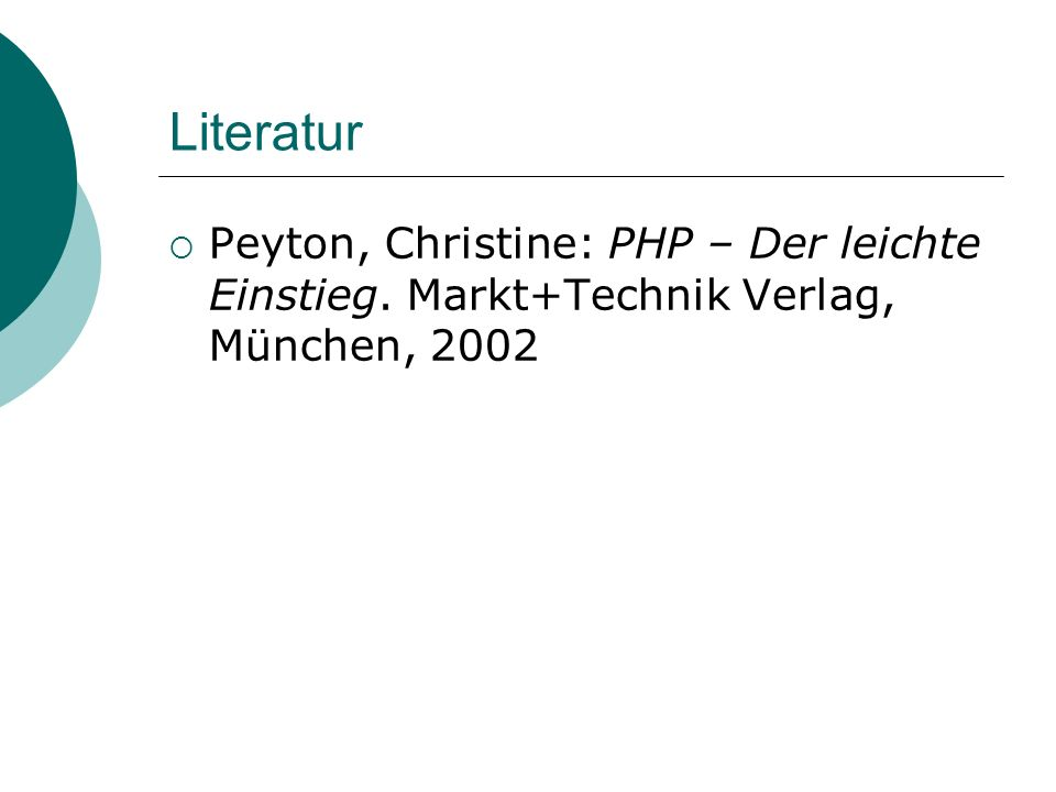 Literatur Peyton, Christine: PHP – Der leichte Einstieg. Markt+Technik Verlag, München, 2002