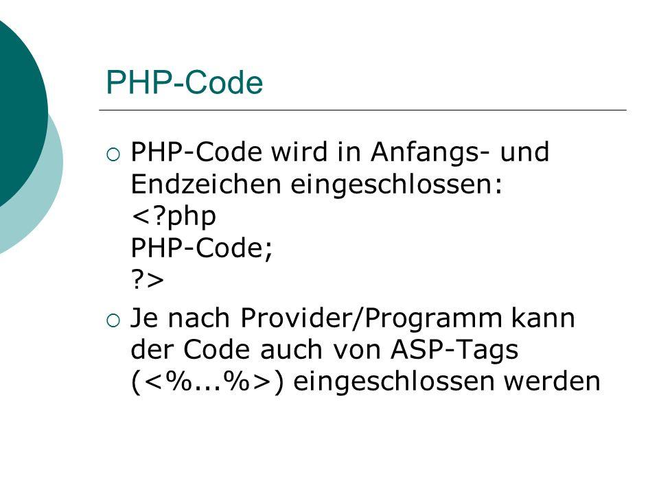 PHP-Code PHP-Code wird in Anfangs- und Endzeichen eingeschlossen: < php PHP-Code; >