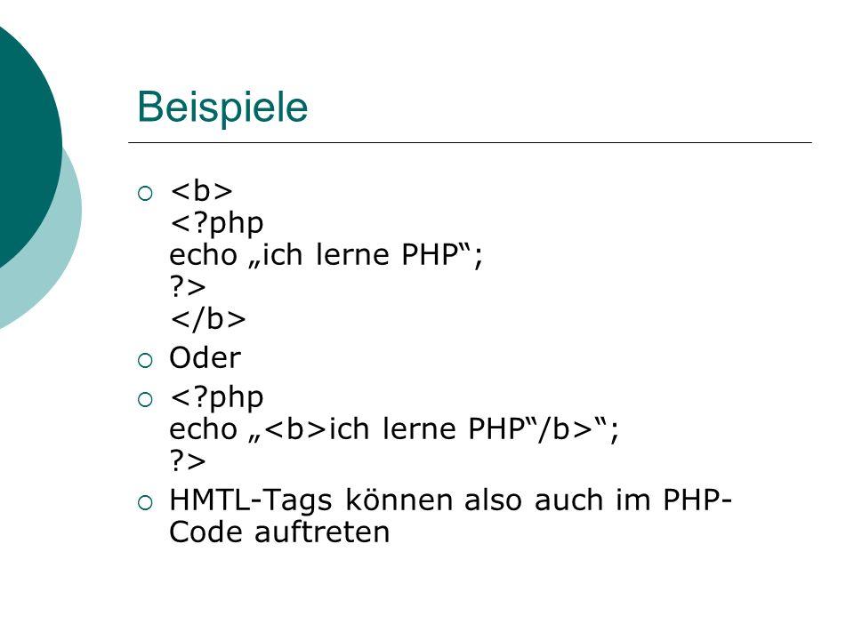 """Beispiele <b> < php echo """"ich lerne PHP ; > </b>"""