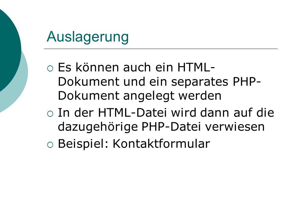 Auslagerung Es können auch ein HTML-Dokument und ein separates PHP-Dokument angelegt werden.