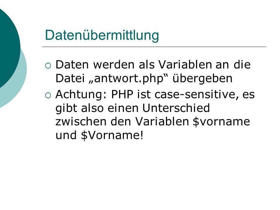 """Datenübermittlung Daten werden als Variablen an die Datei """"antwort.php übergeben."""