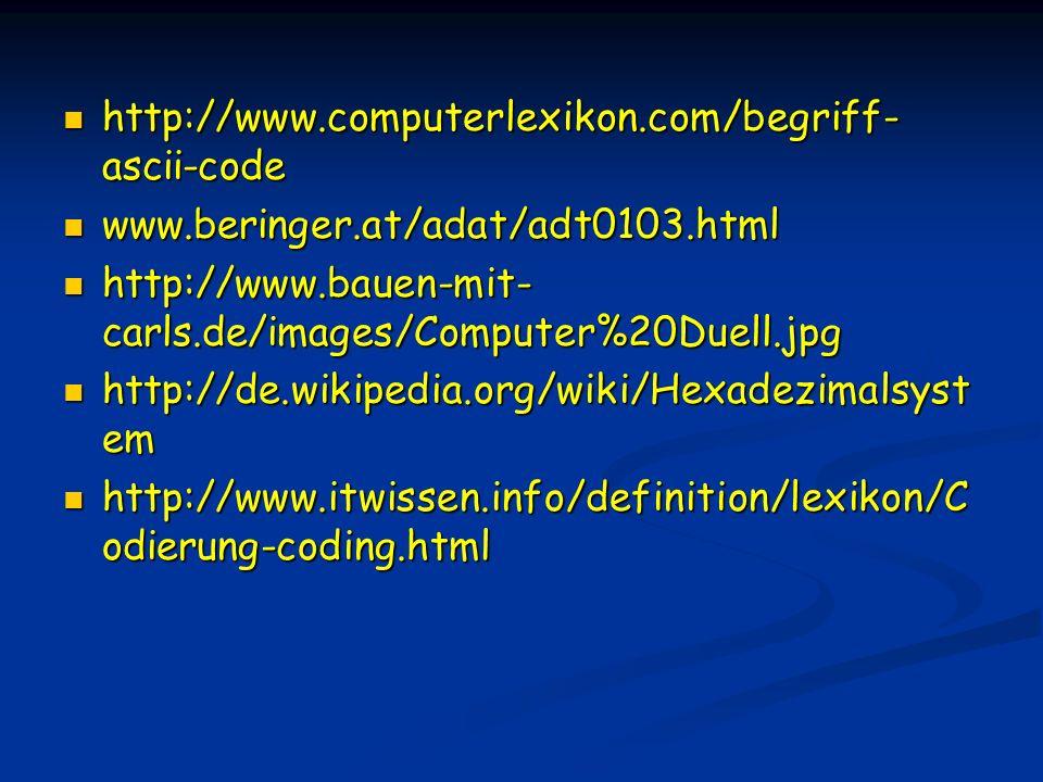 http://www.computerlexikon.com/begriff-ascii-code www.beringer.at/adat/adt0103.html. http://www.bauen-mit-carls.de/images/Computer%20Duell.jpg.