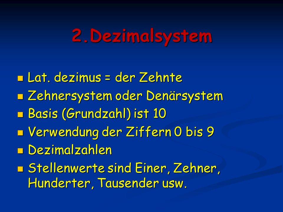 2.Dezimalsystem Lat. dezimus = der Zehnte