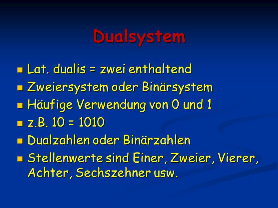 Dualsystem Lat. dualis = zwei enthaltend Zweiersystem oder Binärsystem