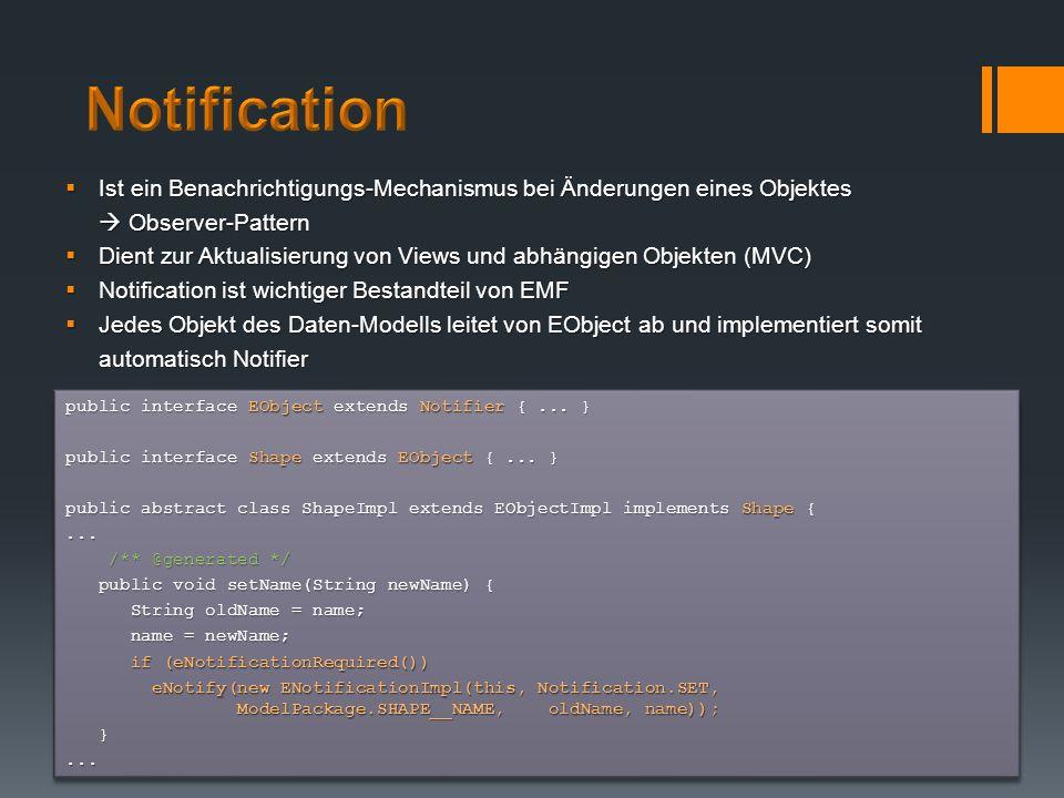 Notification Ist ein Benachrichtigungs-Mechanismus bei Änderungen eines Objektes  Observer-Pattern.