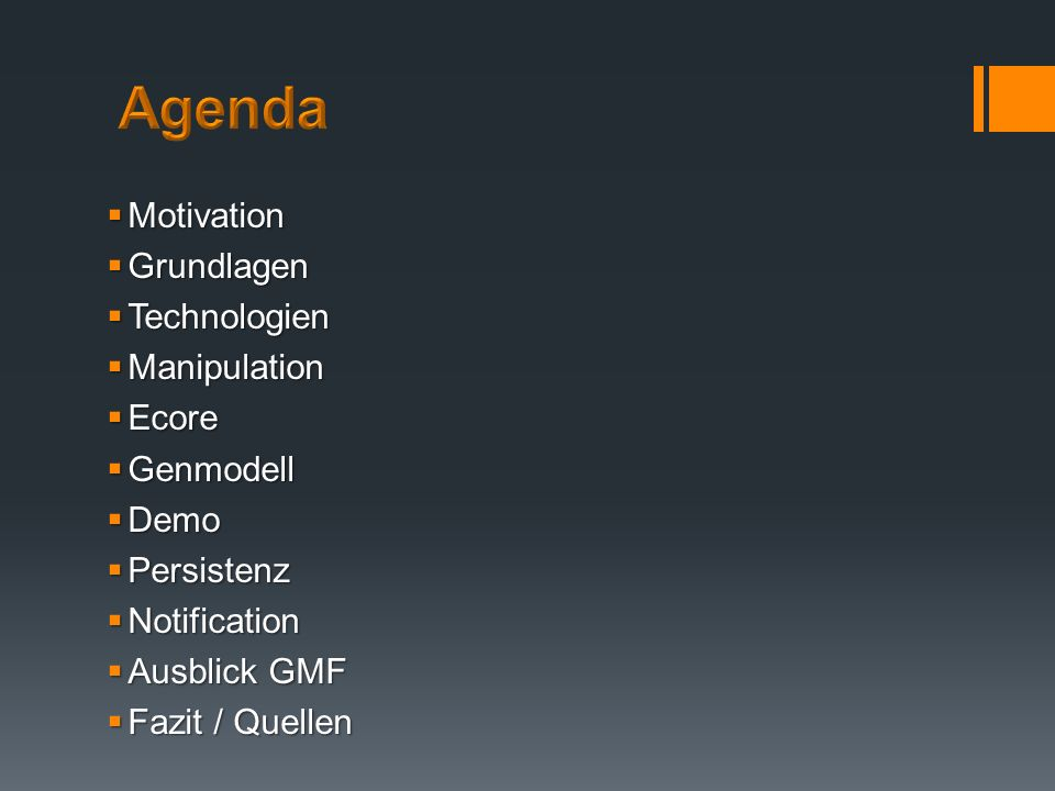 Agenda Motivation Grundlagen Technologien Manipulation Ecore Genmodell