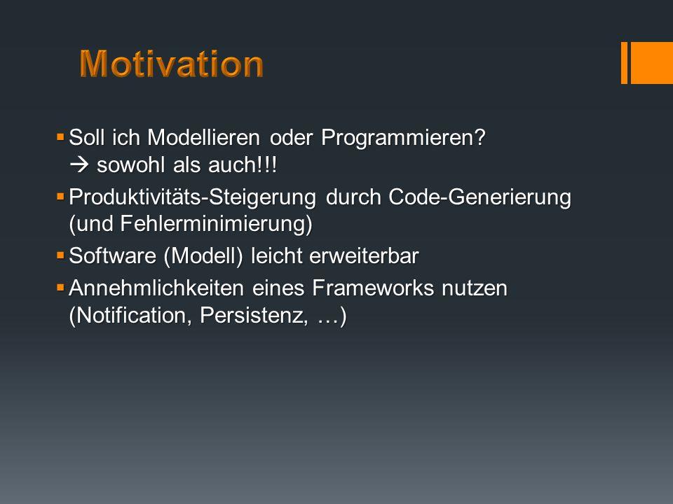 Motivation Soll ich Modellieren oder Programmieren  sowohl als auch!!! Produktivitäts-Steigerung durch Code-Generierung (und Fehlerminimierung)