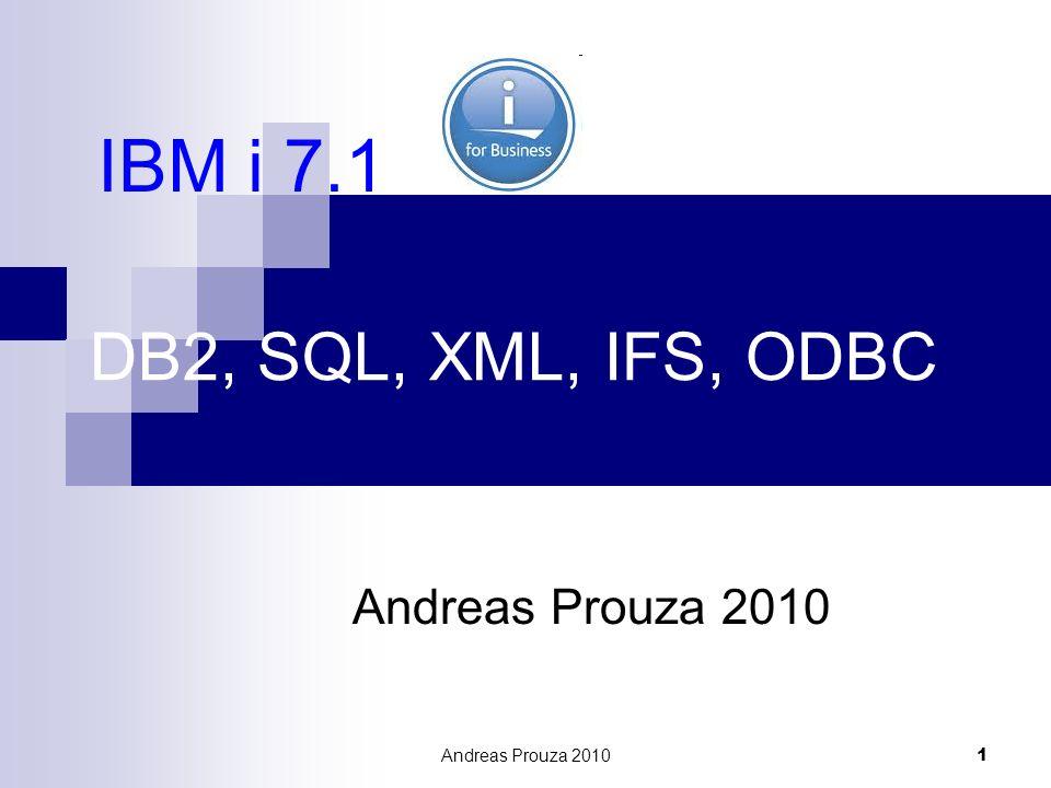 IBM i 7.1 DB2, SQL, XML, IFS, ODBC Andreas Prouza 2010