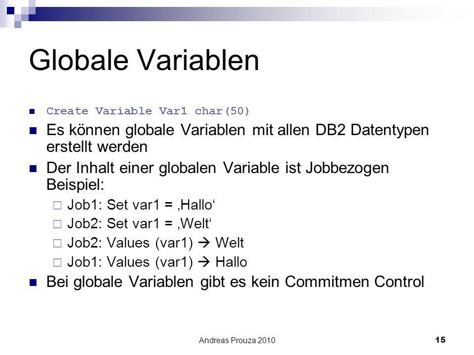 Globale Variablen Create Variable Var1 char(50) Es können globale Variablen mit allen DB2 Datentypen erstellt werden.