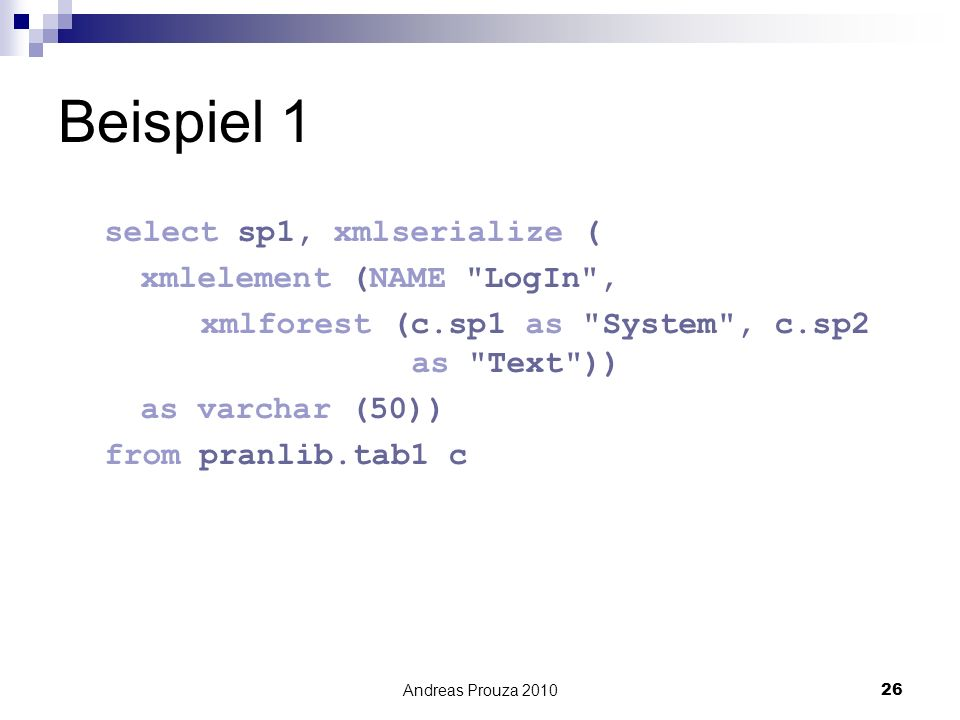 Beispiel 1 select sp1, xmlserialize ( xmlelement (NAME LogIn ,