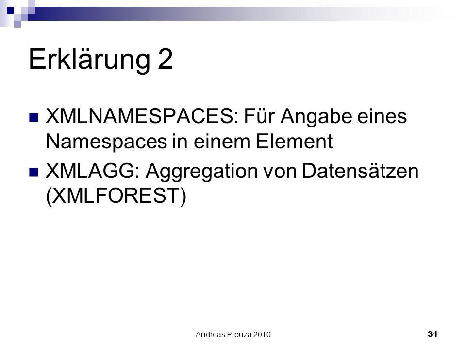 Erklärung 2 XMLNAMESPACES: Für Angabe eines Namespaces in einem Element. XMLAGG: Aggregation von Datensätzen (XMLFOREST)