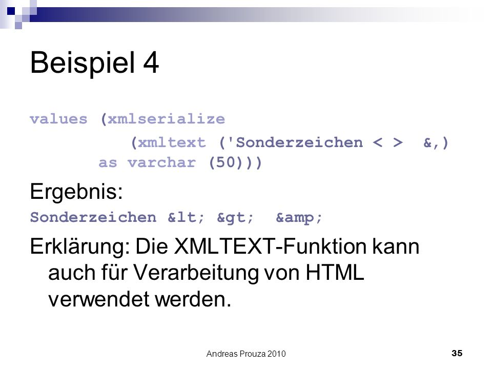 Beispiel 4 values (xmlserialize. (xmltext ( Sonderzeichen < > &') as varchar (50))) Ergebnis:
