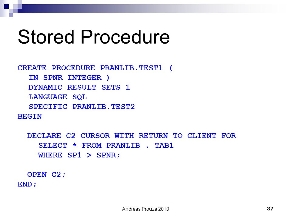 Stored Procedure CREATE PROCEDURE PRANLIB.TEST1 ( IN SPNR INTEGER )