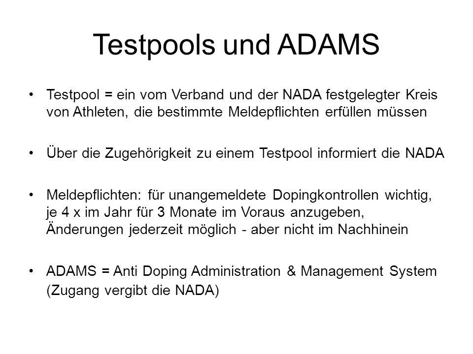 Testpools und ADAMS Testpool = ein vom Verband und der NADA festgelegter Kreis von Athleten, die bestimmte Meldepflichten erfüllen müssen.