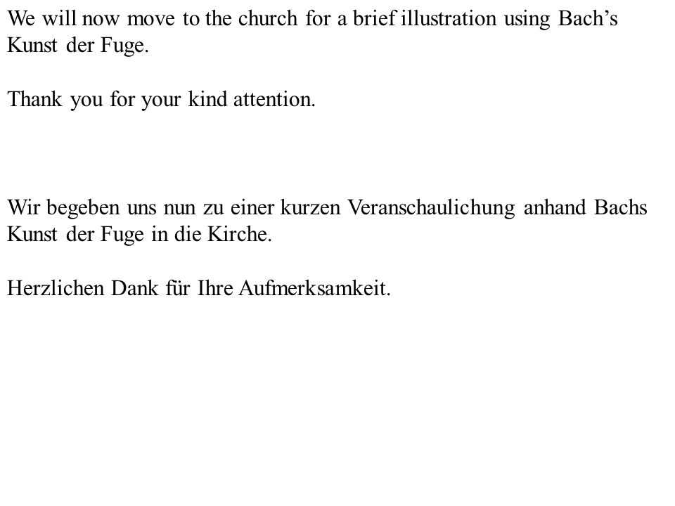 We will now move to the church for a brief illustration using Bach's Kunst der Fuge.
