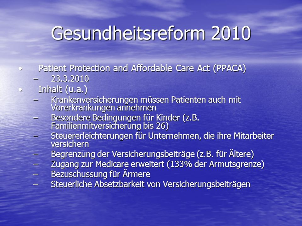 Gesundheitsreform 2010 Patient Protection and Affordable Care Act (PPACA) Inhalt (u.a.)