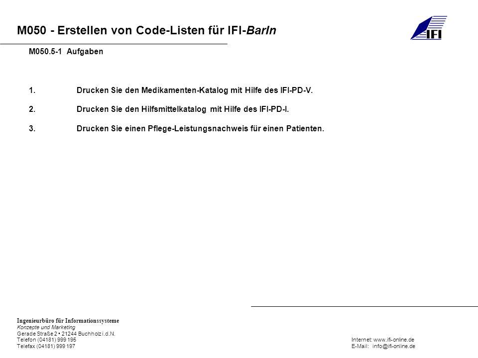 M050.5-1 Aufgaben 1. Drucken Sie den Medikamenten-Katalog mit Hilfe des IFI-PD-V. 2. Drucken Sie den Hilfsmittelkatalog mit Hilfe des IFI-PD-I.
