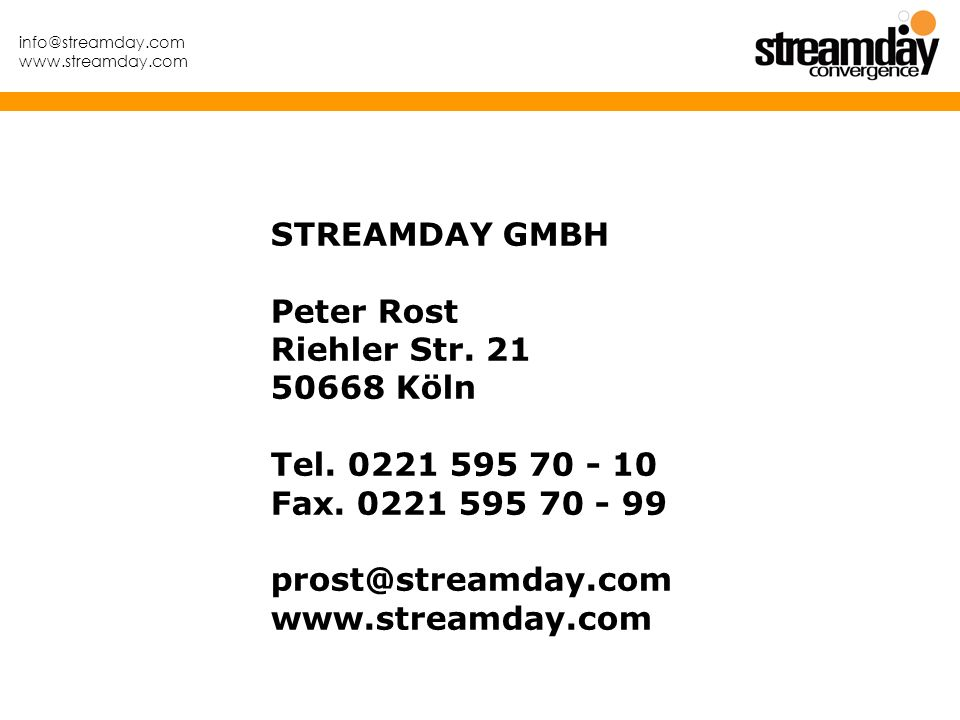 STREAMDAY GMBH Peter Rost. Riehler Str. 21. 50668 Köln. Tel. 0221 595 70 - 10. Fax. 0221 595 70 - 99.