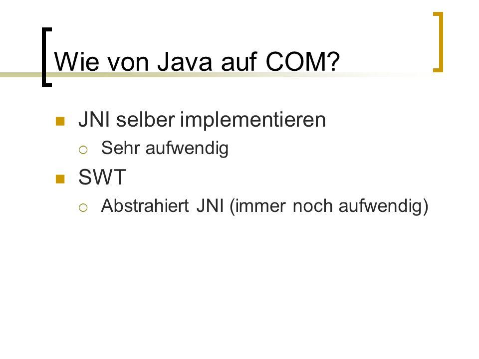 Wie von Java auf COM JNI selber implementieren SWT Sehr aufwendig
