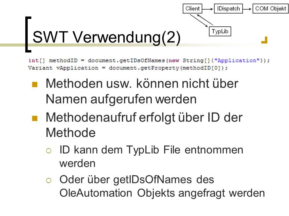 SWT Verwendung(2) Methoden usw. können nicht über Namen aufgerufen werden. Methodenaufruf erfolgt über ID der Methode.