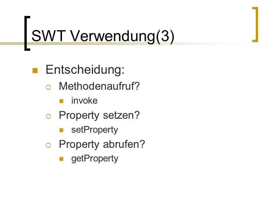 SWT Verwendung(3) Entscheidung: Methodenaufruf Property setzen