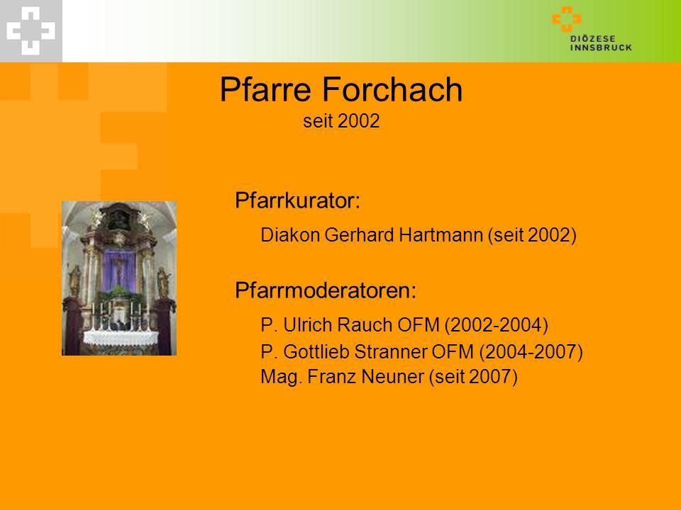 Pfarre Forchach seit 2002 Diakon Gerhard Hartmann (seit 2002)