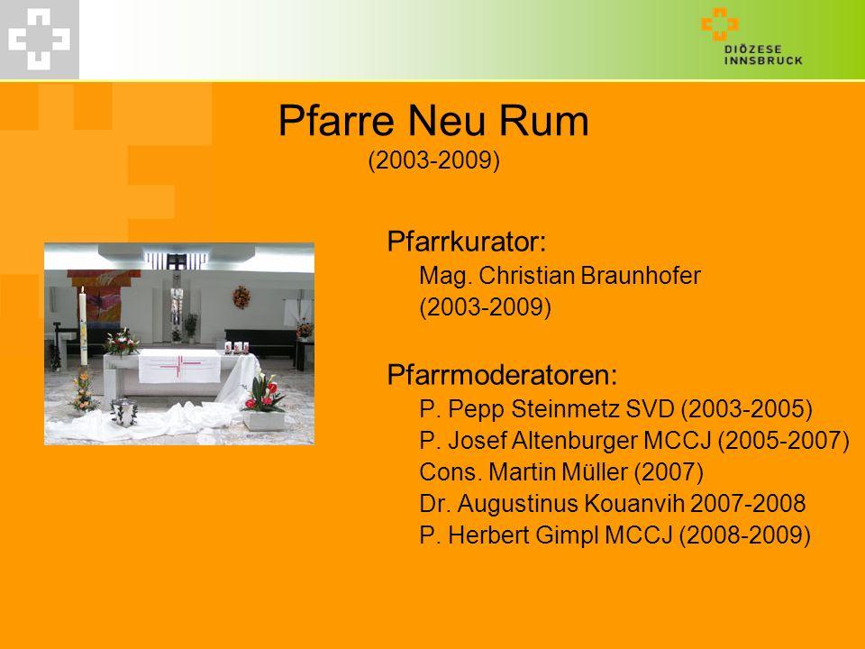 Pfarre Neu Rum (2003-2009) Pfarrkurator: Pfarrmoderatoren: