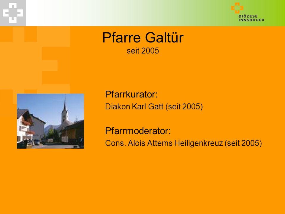 Pfarre Galtür seit 2005 Pfarrkurator: Pfarrmoderator: