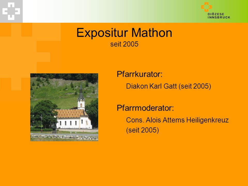 Expositur Mathon seit 2005 Pfarrkurator: Diakon Karl Gatt (seit 2005)