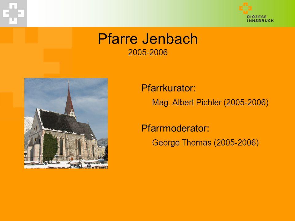 Pfarre Jenbach 2005-2006 Pfarrkurator: Mag. Albert Pichler (2005-2006)