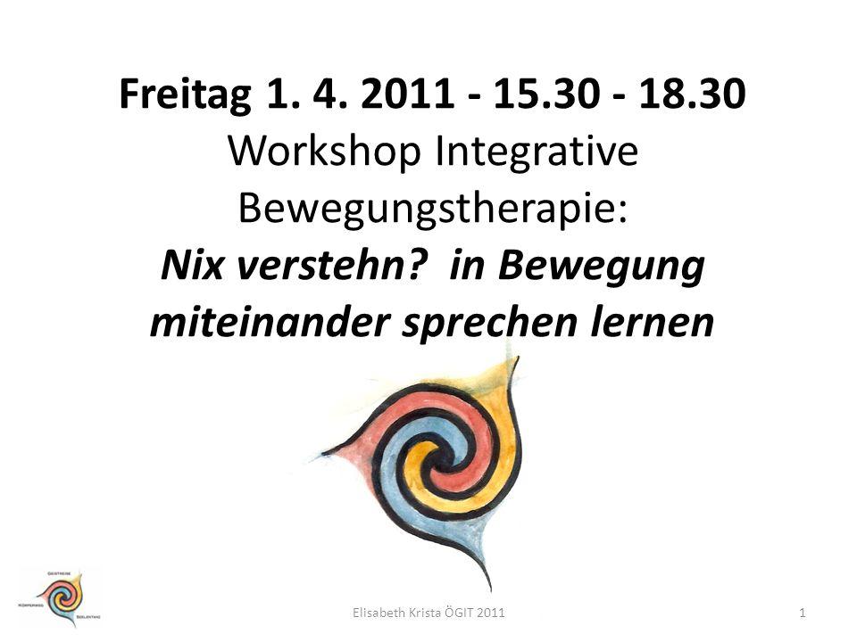 Freitag 1. 4. 2011 - 15.30 - 18.30 Workshop Integrative Bewegungstherapie: Nix verstehn in Bewegung miteinander sprechen lernen