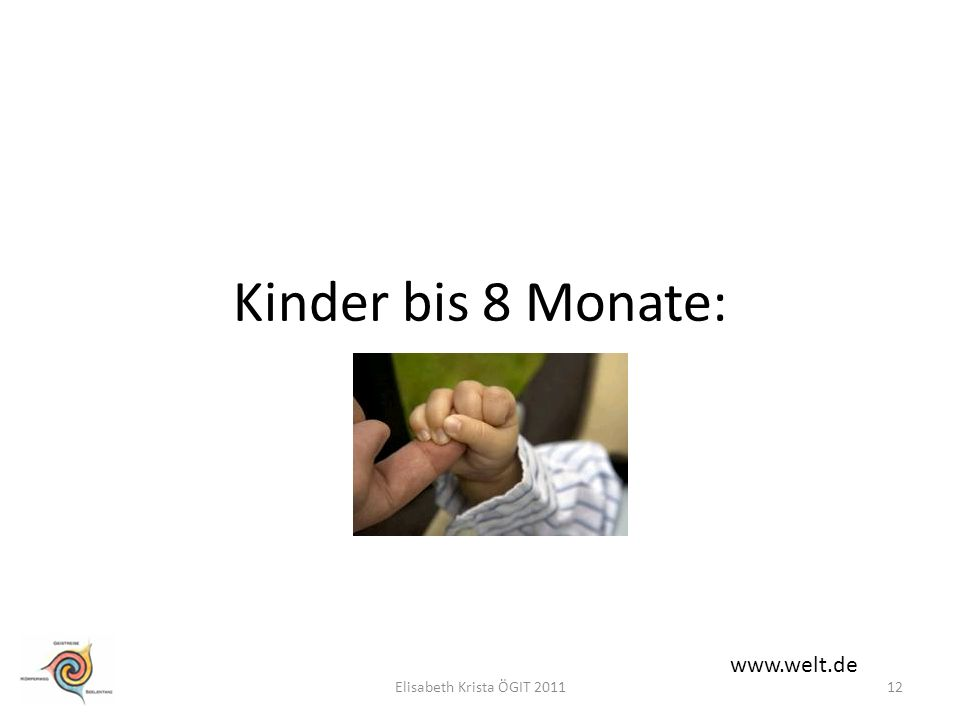 Kinder bis 8 Monate: www.welt.de Elisabeth Krista ÖGIT 2011