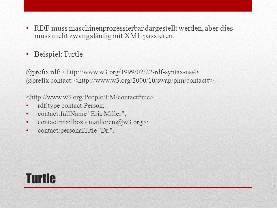RDF muss maschinenprozessierbar dargestellt werden, aber dies muss nicht zwangsläufig mit XML passieren.