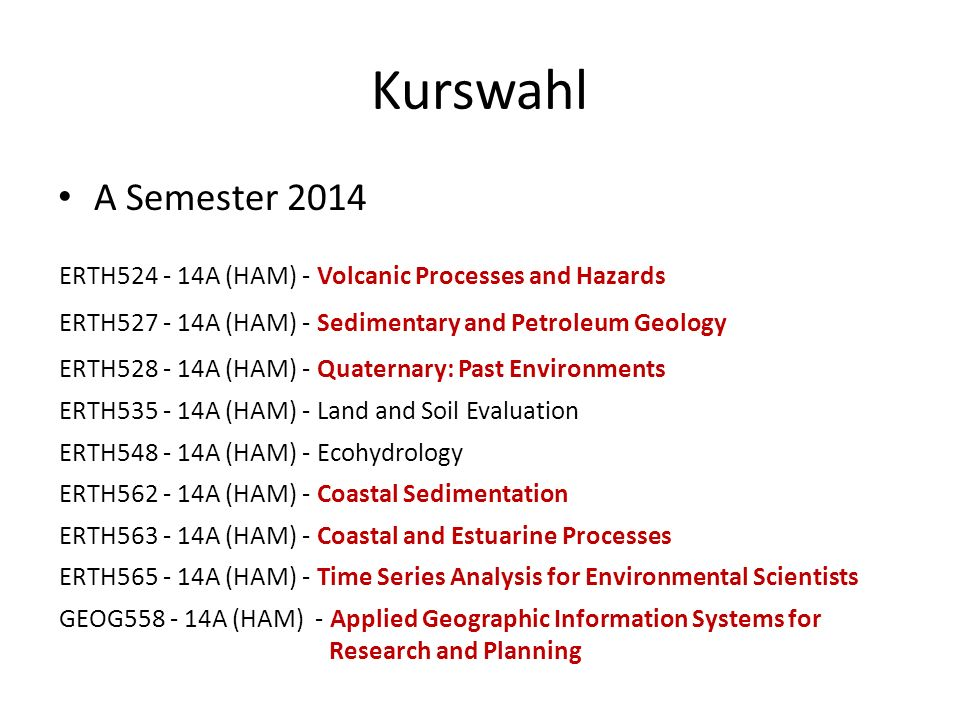 Kurswahl A Semester 2014. ERTH524 - 14A (HAM) - Volcanic Processes and Hazards. ERTH527 - 14A (HAM) - Sedimentary and Petroleum Geology.